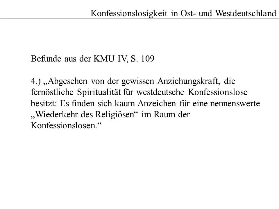 Konfessionslosigkeit in Ost- und Westdeutschland Befunde aus der KMU IV, S. 109 4.) Abgesehen von der gewissen Anziehungskraft, die fernöstliche Spiri