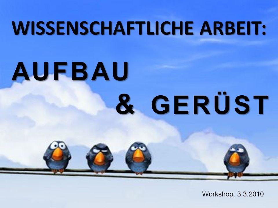 WISSENSCHAFTLICHE ARBEIT: Workshop, 3.3.2010 AUFBAU & GERÜST & GERÜST