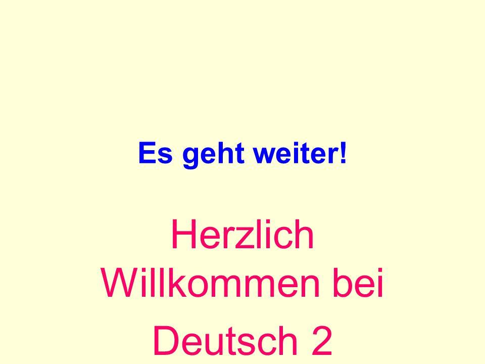 Es geht weiter! Herzlich Willkommen bei Deutsch 2