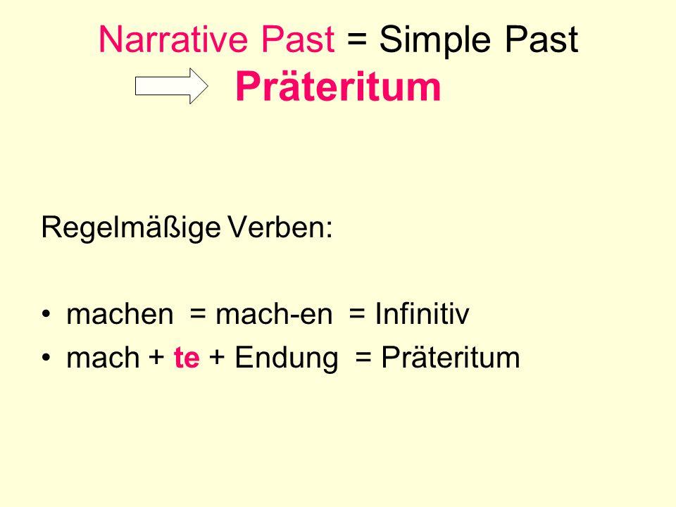 Narrative Past = Simple Past Präteritum Regelmäßige Verben: machen = mach-en = Infinitiv mach + te + Endung = Präteritum
