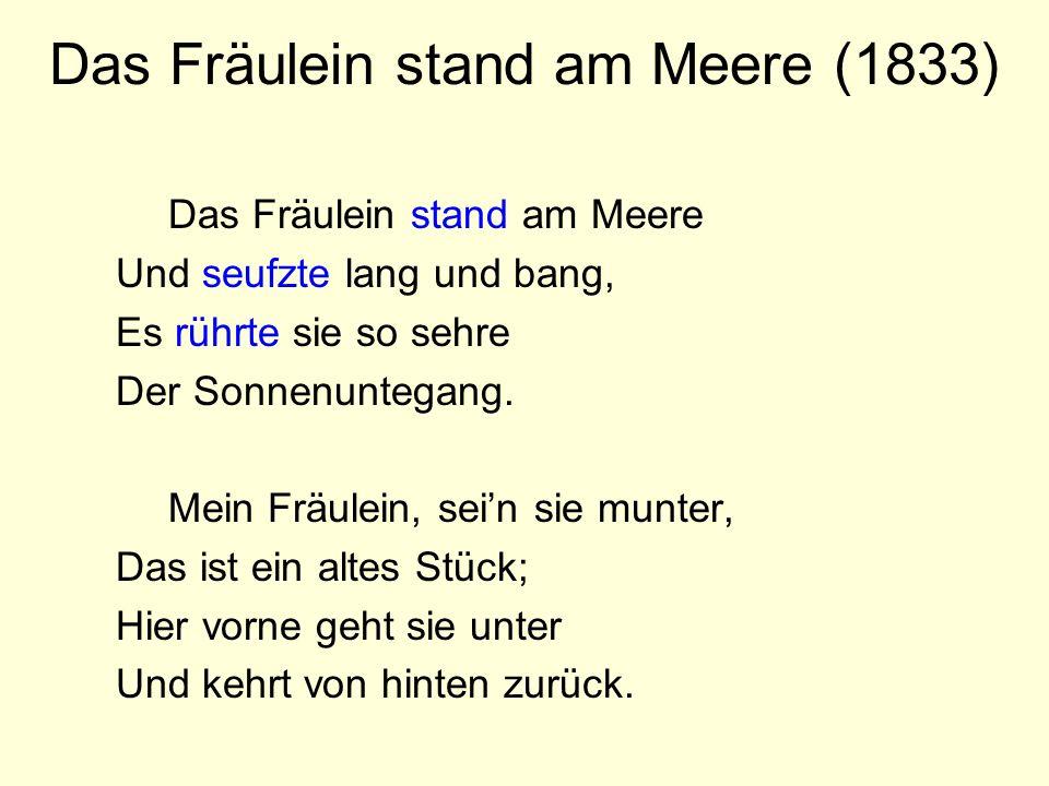 Das Fräulein stand am Meere (1833) Das Fräulein stand am Meere Und seufzte lang und bang, Es rührte sie so sehre Der Sonnenuntegang. Mein Fräulein, se