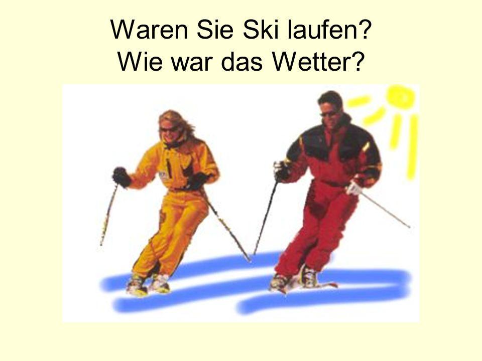 Waren Sie Ski laufen? Wie war das Wetter?