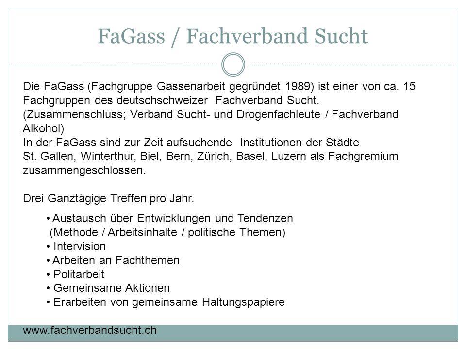 FaGass / Fachverband Sucht Die FaGass (Fachgruppe Gassenarbeit gegründet 1989) ist einer von ca. 15 Fachgruppen des deutschschweizer Fachverband Sucht