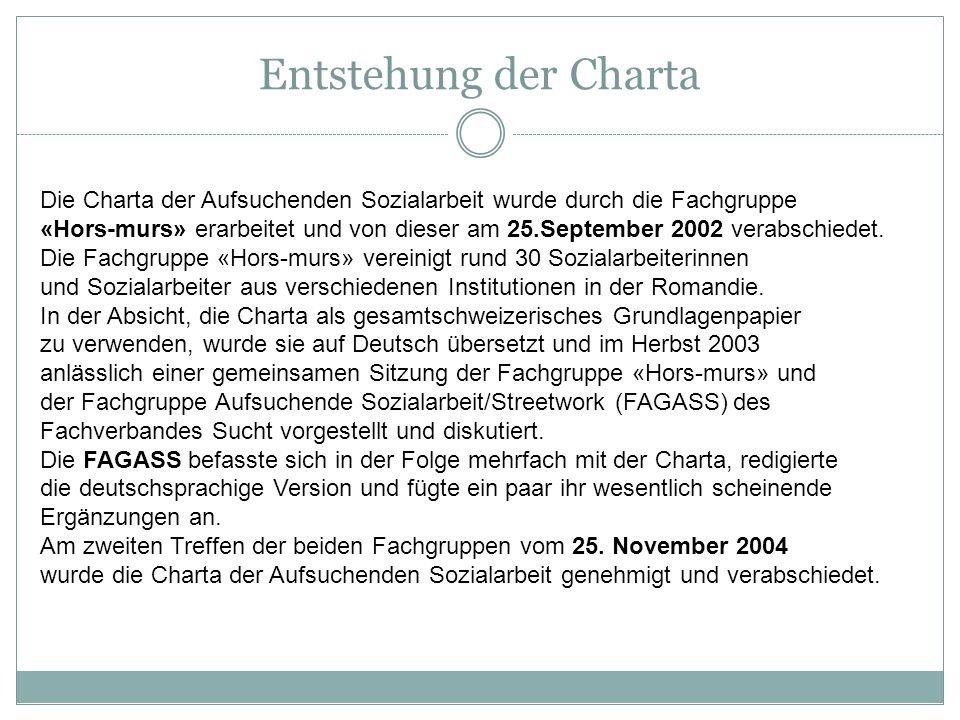 Die Charta der Aufsuchenden Sozialarbeit wurde durch die Fachgruppe «Hors-murs» erarbeitet und von dieser am 25.September 2002 verabschiedet. Die Fach