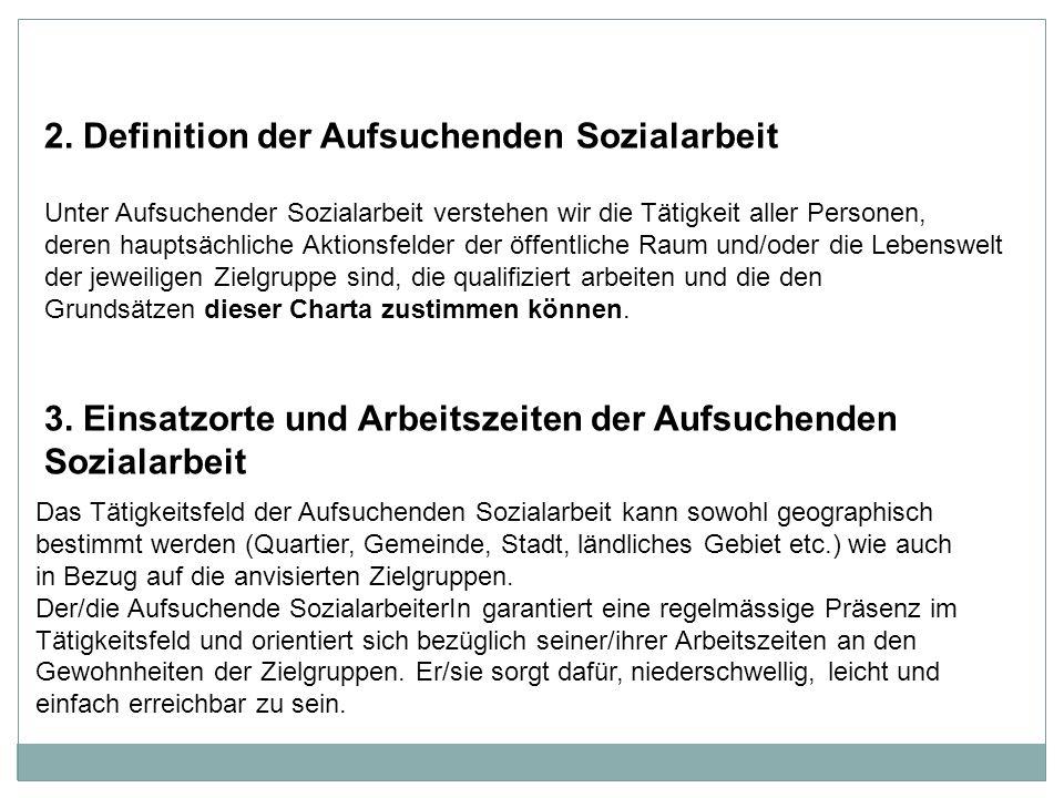 2. Definition der Aufsuchenden Sozialarbeit Unter Aufsuchender Sozialarbeit verstehen wir die Tätigkeit aller Personen, deren hauptsächliche Aktionsfe