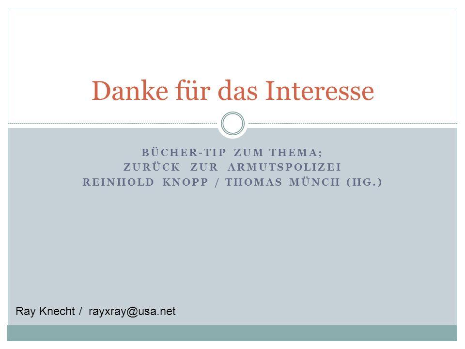 BÜCHER-TIP ZUM THEMA; ZURÜCK ZUR ARMUTSPOLIZEI REINHOLD KNOPP / THOMAS MÜNCH (HG.) Danke für das Interesse Ray Knecht / rayxray@usa.net