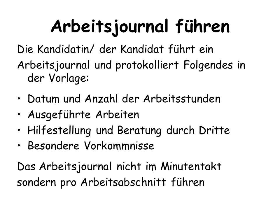 Arbeitsjournal führen Die Kandidatin/ der Kandidat führt ein Arbeitsjournal und protokolliert Folgendes in der Vorlage: Datum und Anzahl der Arbeitsst