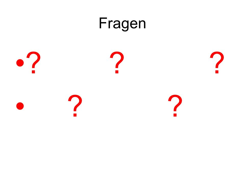 Fragen ? ? ? ? ?