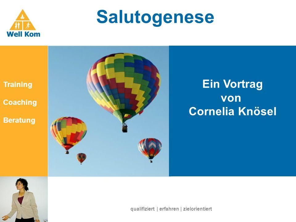 Salutogenese Januar 2007 Ein Vortrag von Cornelia Knösel Training Coaching Beratung qualifiziert   erfahren   zielorientiert