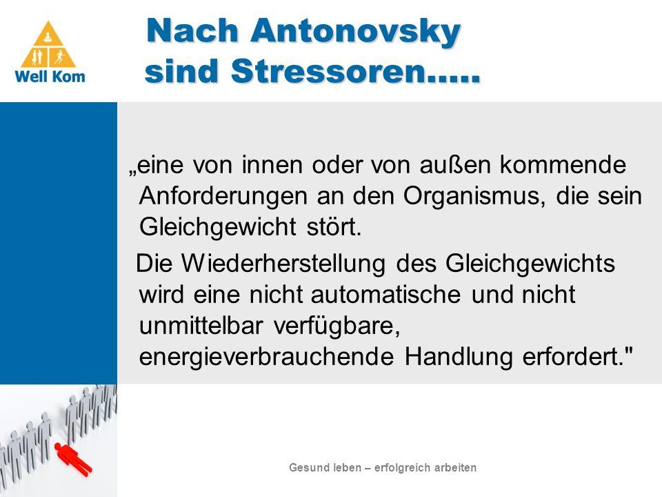 Nach Antonovsky sind Stressoren….. Nach Antonovsky sind Stressoren….. Gesund leben – erfolgreich arbeiten eine von innen oder von außen kommende Anfor
