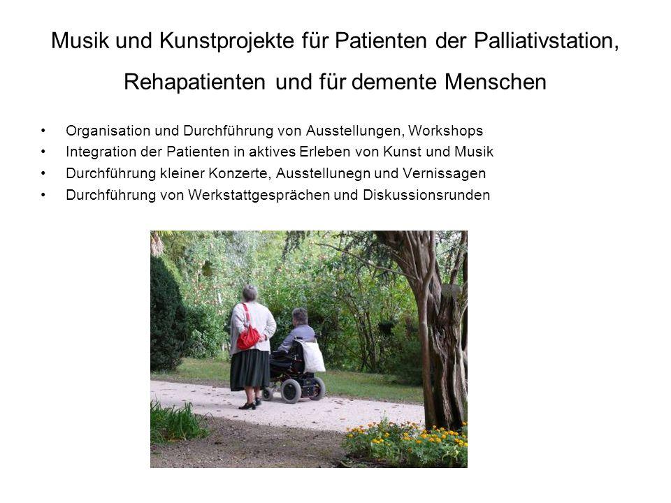 Musik und Kunstprojekte für Patienten der Palliativstation, Rehapatienten und für demente Menschen Organisation und Durchführung von Ausstellungen, Wo