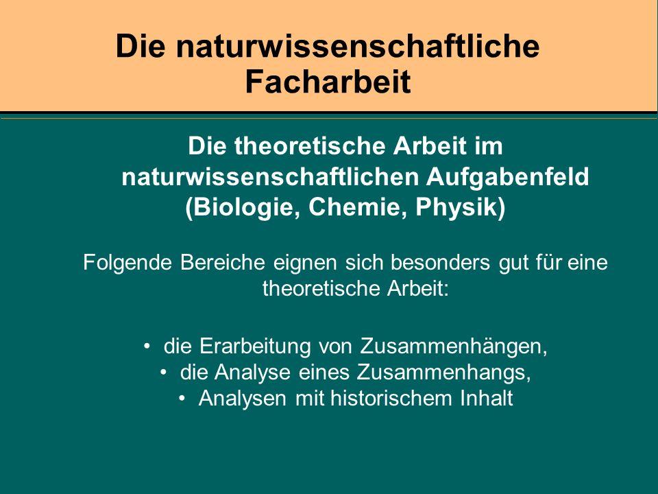 Die theoretische Arbeit im naturwissenschaftlichen Aufgabenfeld (Biologie, Chemie, Physik) Folgende Bereiche eignen sich besonders gut für eine theore