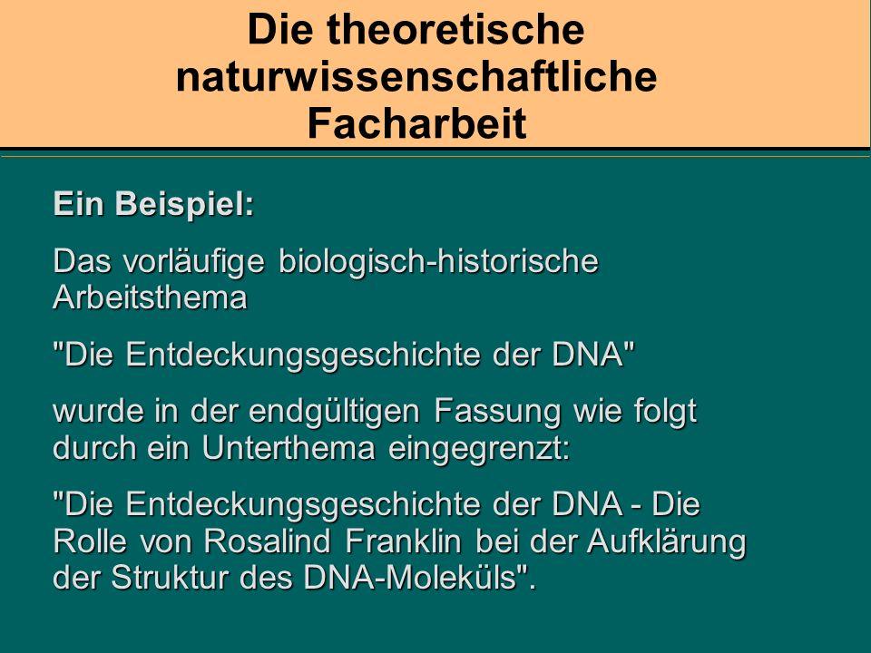 Die theoretische naturwissenschaftliche Facharbeit Ein Beispiel: Das vorläufige biologisch-historische Arbeitsthema