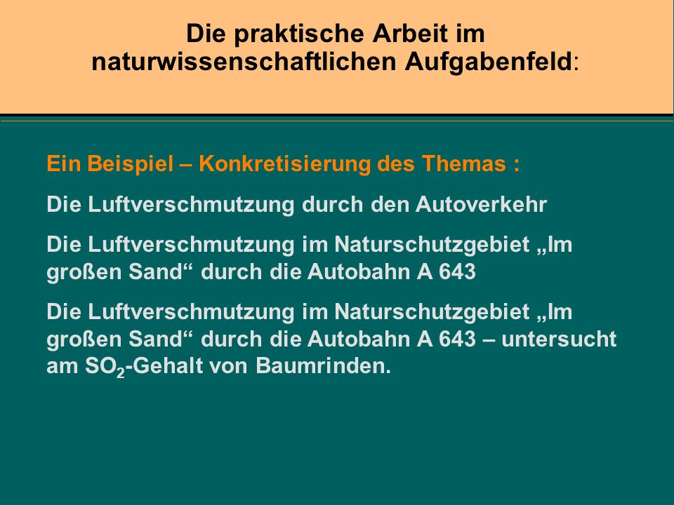 Ein Beispiel – Konkretisierung des Themas : Die Luftverschmutzung durch den Autoverkehr Die Luftverschmutzung im Naturschutzgebiet Im großen Sand durc