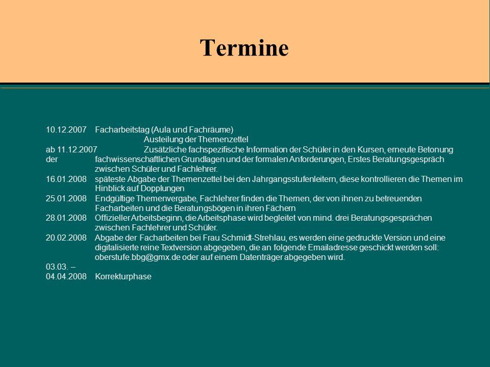 Termine 10.12.2007Facharbeitstag (Aula und Fachräume) Austeilung der Themenzettel ab 11.12.2007Zusätzliche fachspezifische Information der Schüler in