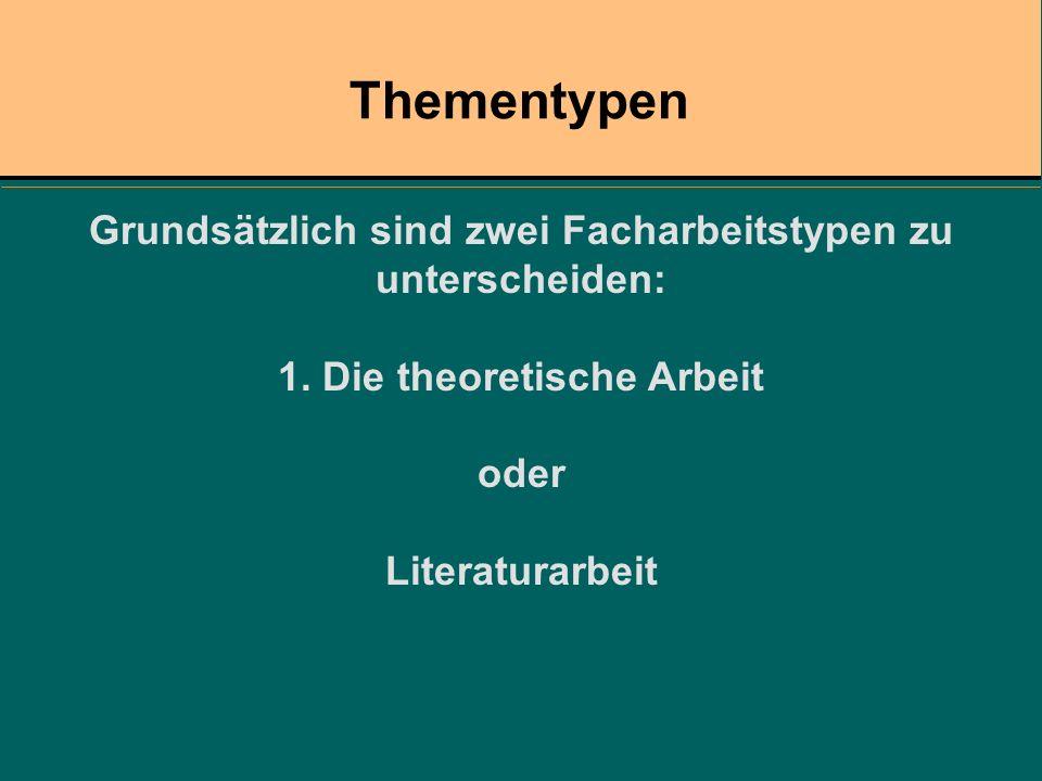 Grundsätzlich sind zwei Facharbeitstypen zu unterscheiden: 1. Die theoretische Arbeit oder Literaturarbeit Thementypen