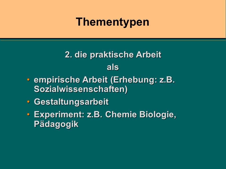 2. die praktische Arbeit als empirische Arbeit (Erhebung: z.B. Sozialwissenschaften)empirische Arbeit (Erhebung: z.B. Sozialwissenschaften) Gestaltung