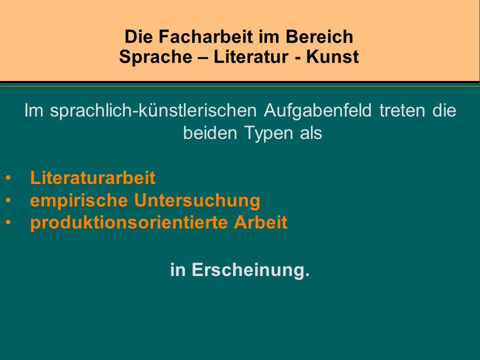 Im sprachlich-künstlerischen Aufgabenfeld treten die beiden Typen als Literaturarbeit empirische Untersuchung produktionsorientierte Arbeit in Erschei