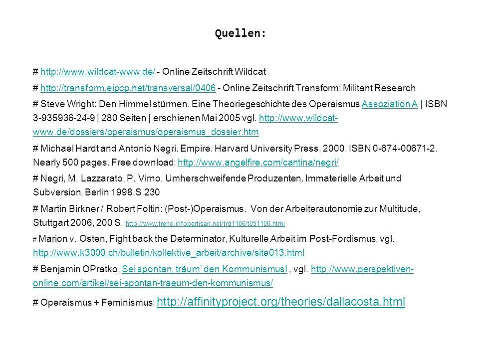 Quellen: # http://www.wildcat-www.de/ - Online Zeitschrift Wildcathttp://www.wildcat-www.de/ # http://transform.eipcp.net/transversal/0406 - Online Zeitschrift Transform: Militant Researchhttp://transform.eipcp.net/transversal/0406 # Steve Wright: Den Himmel stürmen.