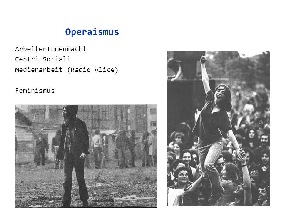 Operaismus ArbeiterInnenmacht Centri Sociali Medienarbeit (Radio Alice) Feminismus