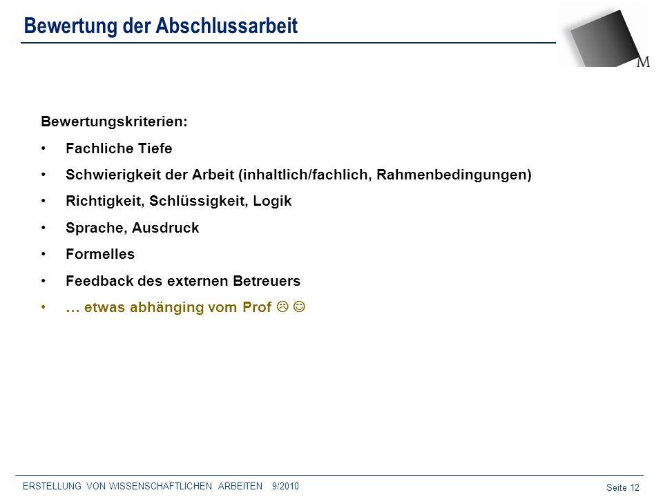 Seite 12 Bewertung der Abschlussarbeit Bewertungskriterien: Fachliche Tiefe Schwierigkeit der Arbeit (inhaltlich/fachlich, Rahmenbedingungen) Richtigk