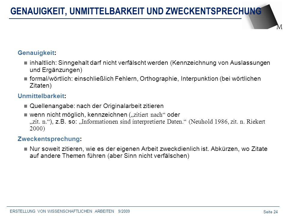 Seite 24 ERSTELLUNG VON WISSENSCHAFTLICHEN ARBEITEN 9/2009 GENAUIGKEIT, UNMITTELBARKEIT UND ZWECKENTSPRECHUNG Genauigkeit: inhaltlich: Sinngehalt darf