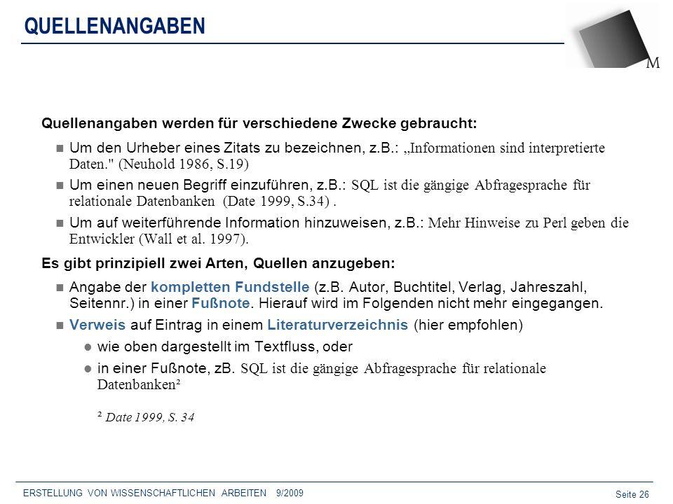 Seite 26 ERSTELLUNG VON WISSENSCHAFTLICHEN ARBEITEN 9/2009 QUELLENANGABEN Quellenangaben werden für verschiedene Zwecke gebraucht: Um den Urheber eine