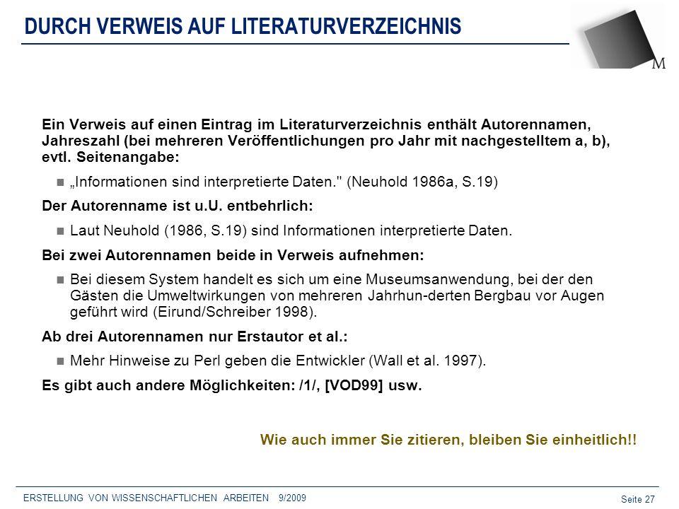 Seite 27 ERSTELLUNG VON WISSENSCHAFTLICHEN ARBEITEN 9/2009 DURCH VERWEIS AUF LITERATURVERZEICHNIS Ein Verweis auf einen Eintrag im Literaturverzeichni