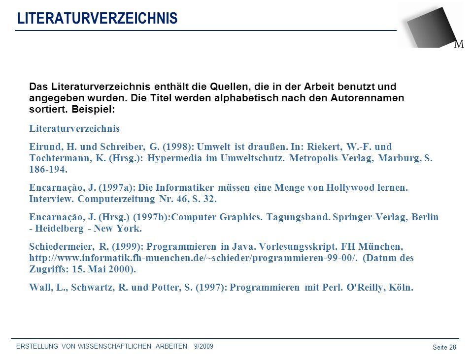 Seite 28 ERSTELLUNG VON WISSENSCHAFTLICHEN ARBEITEN 9/2009 LITERATURVERZEICHNIS Das Literaturverzeichnis enthält die Quellen, die in der Arbeit benutz