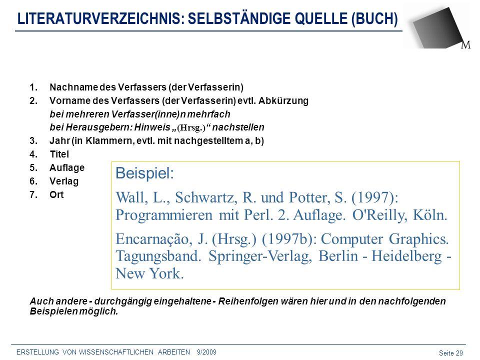 Seite 29 ERSTELLUNG VON WISSENSCHAFTLICHEN ARBEITEN 9/2009 LITERATURVERZEICHNIS: SELBSTÄNDIGE QUELLE (BUCH) 1.Nachname des Verfassers (der Verfasserin