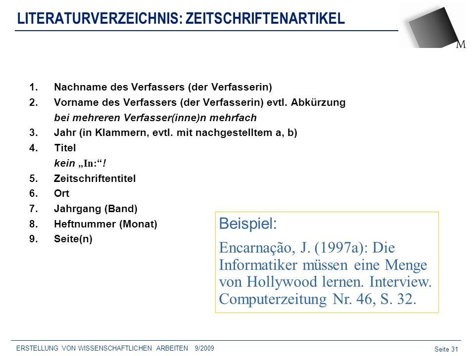 Seite 31 ERSTELLUNG VON WISSENSCHAFTLICHEN ARBEITEN 9/2009 LITERATURVERZEICHNIS: ZEITSCHRIFTENARTIKEL 1.Nachname des Verfassers (der Verfasserin) 2.Vo