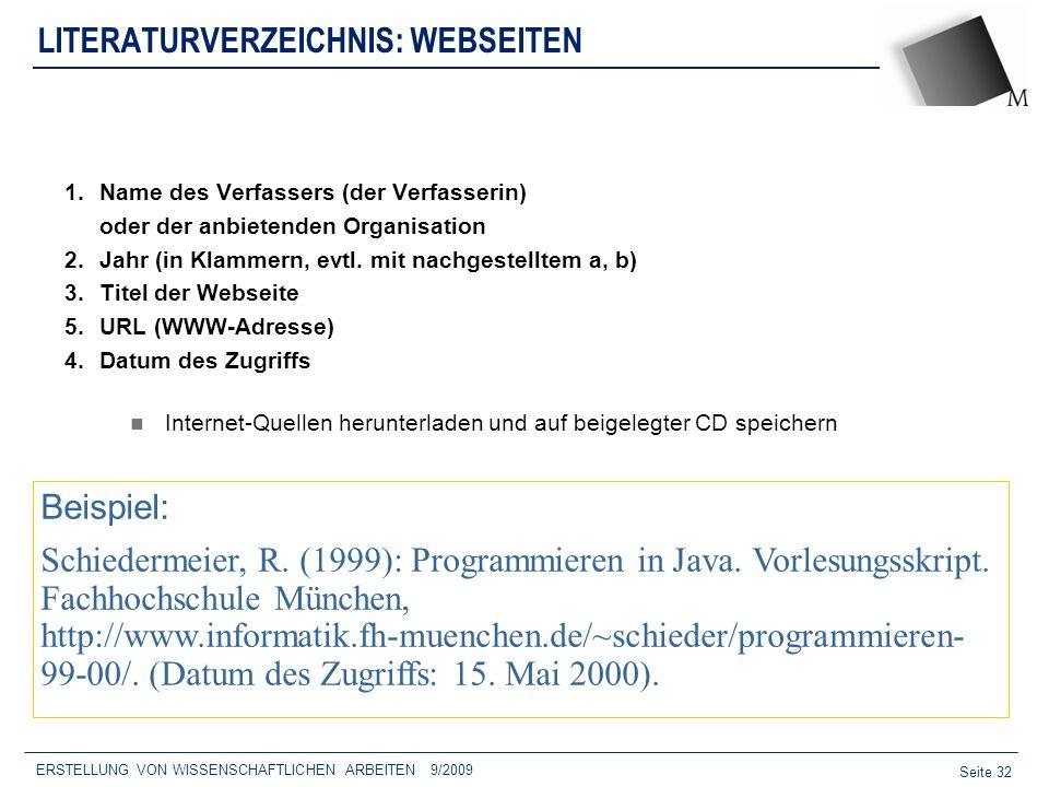 Seite 32 ERSTELLUNG VON WISSENSCHAFTLICHEN ARBEITEN 9/2009 LITERATURVERZEICHNIS: WEBSEITEN 1.Name des Verfassers (der Verfasserin) oder der anbietende