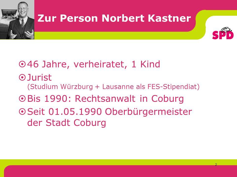 2 Zur Person Norbert Kastner 46 Jahre, verheiratet, 1 Kind Jurist (Studium Würzburg + Lausanne als FES-Stipendiat) Bis 1990: Rechtsanwalt in Coburg Seit 01.05.1990 Oberbürgermeister der Stadt Coburg