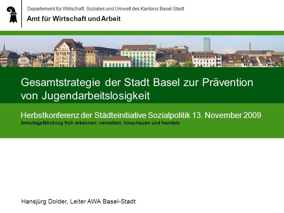 Departement für Wirtschaft, Soziales und Umwelt des Kantons Basel-Stadt Amt für Wirtschaft und Arbeit Gesamtstrategie der Stadt Basel zur Prävention von Jugendarbeitslosigkeit Herbstkonferenz der Städteinitiative Sozialpolitik 13.