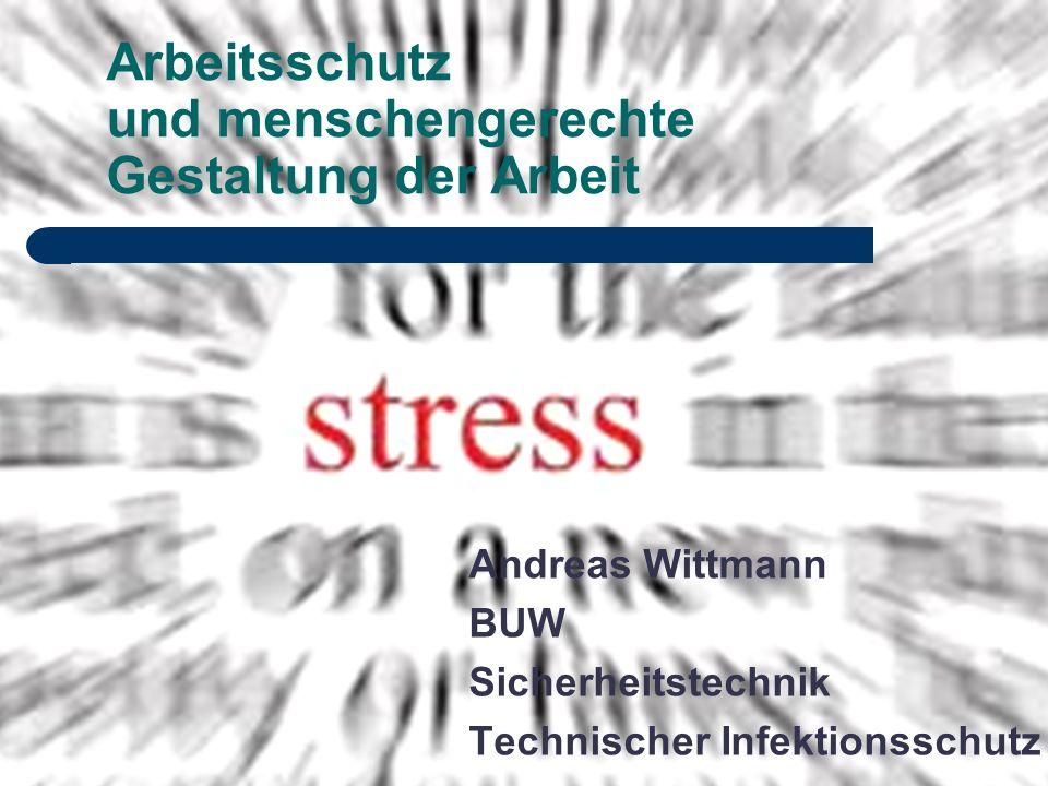 Arbeitsschutz und menschengerechte Gestaltung der Arbeit Andreas Wittmann BUW Sicherheitstechnik Technischer Infektionsschutz