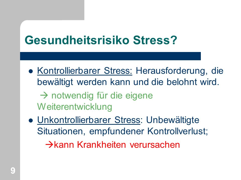 Gesundheitsrisiko Stress? Kontrollierbarer Stress: Herausforderung, die bewältigt werden kann und die belohnt wird. notwendig für die eigene Weiterent