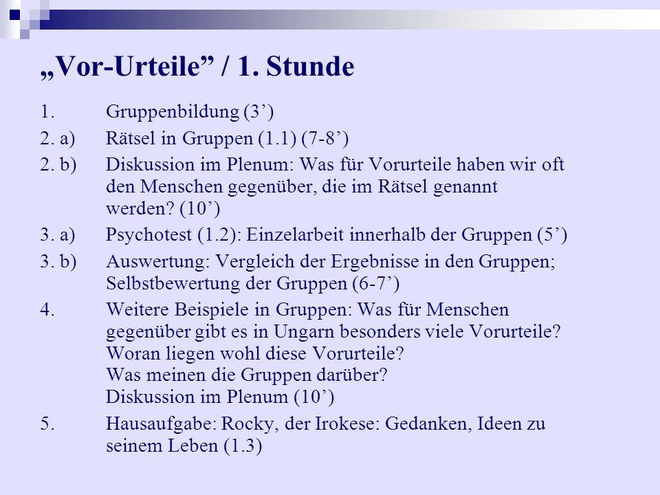 Vor-Urteile / 1.Stunde 1.Gruppenbildung (3) 2. a)Rätsel in Gruppen (1.1) (7-8) 2.