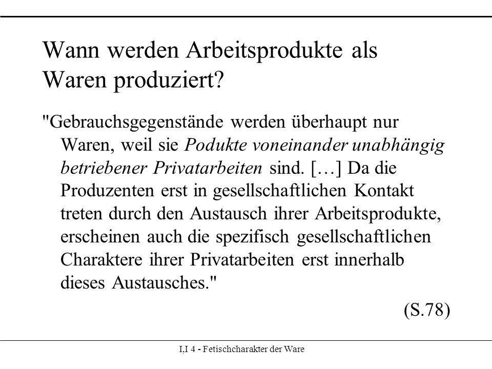 I,I 4 - Fetischcharakter der Ware Wann werden Arbeitsprodukte als Waren produziert.