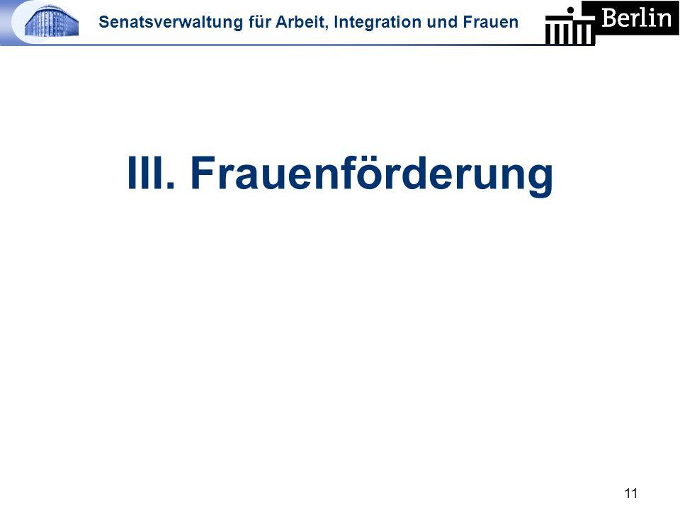 Senatsverwaltung für Arbeit, Integration und Frauen III. Frauenförderung 11