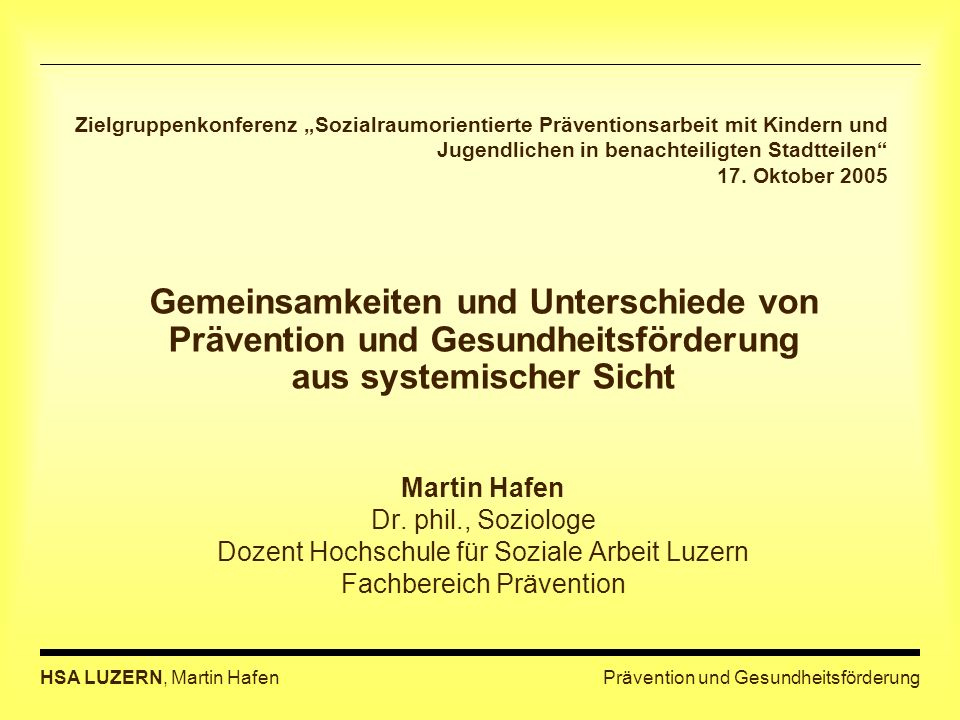 Prävention und GesundheitsförderungHSA LUZERN, Martin Hafen Zielgruppenkonferenz Sozialraumorientierte Präventionsarbeit mit Kindern und Jugendlichen in benachteiligten Stadtteilen 17.