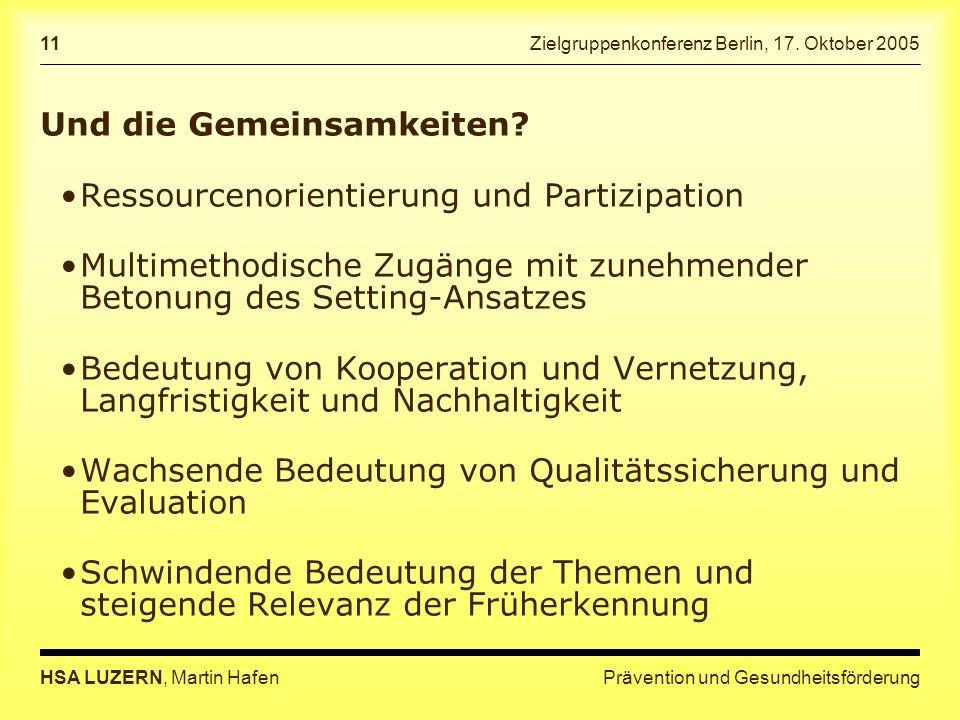 Prävention und GesundheitsförderungHSA LUZERN, Martin Hafen 11 Zielgruppenkonferenz Berlin, 17. Oktober 2005 Und die Gemeinsamkeiten? Ressourcenorient
