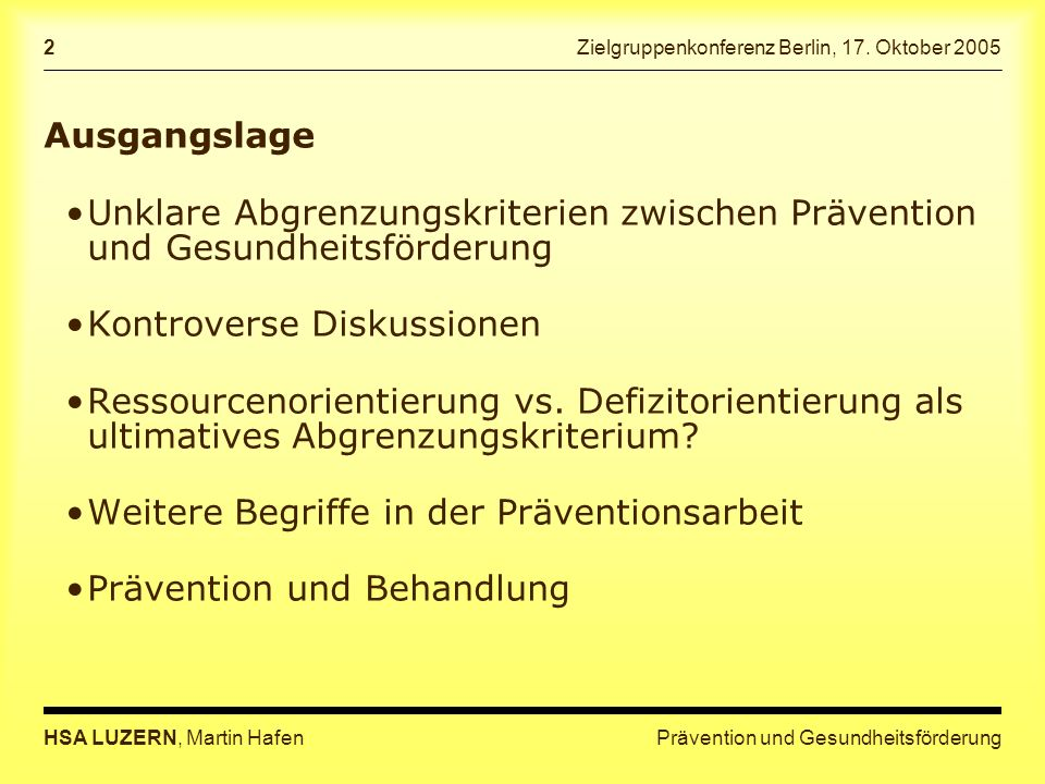 Prävention und GesundheitsförderungHSA LUZERN, Martin Hafen 2 Zielgruppenkonferenz Berlin, 17. Oktober 2005 Ausgangslage Unklare Abgrenzungskriterien