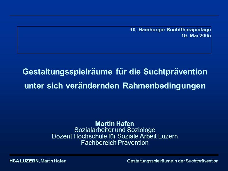 Gestaltungsspielräume in der SuchtpräventionHSA LUZERN, Martin Hafen 2 10.