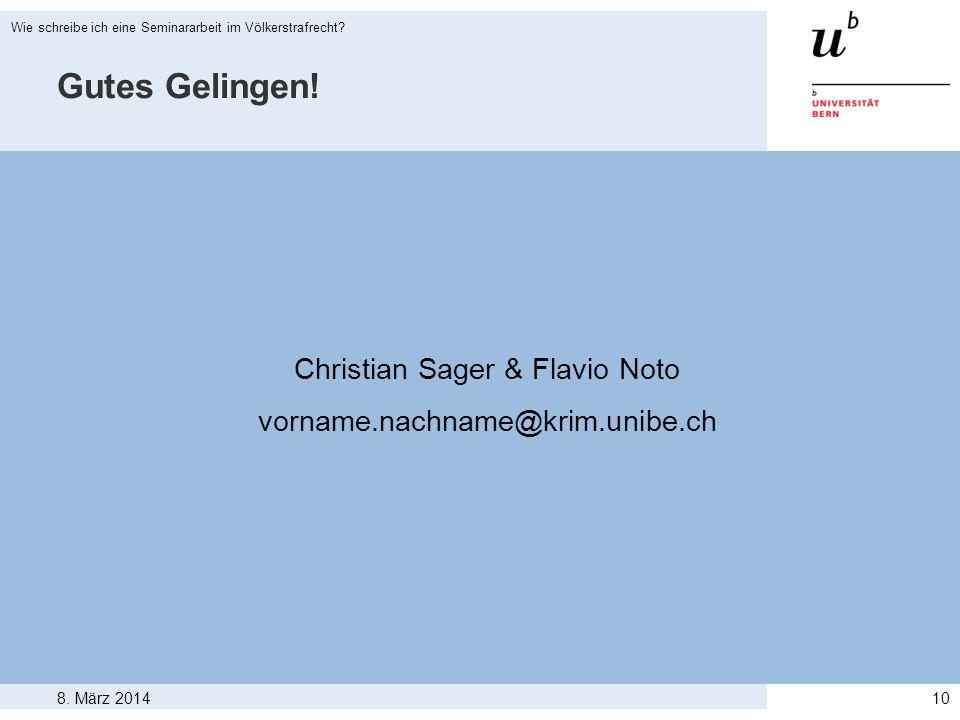 8. März 2014 Wie schreibe ich eine Seminararbeit im Völkerstrafrecht? 10 Gutes Gelingen! Christian Sager & Flavio Noto vorname.nachname@krim.unibe.ch