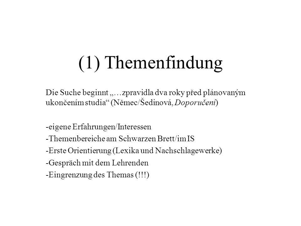 (1) Themenfindung Die Suche beginnt …zpravidla dva roky před plánovaným ukončením studia (Němec/Šedinová, Doporučení) -eigene Erfahrungen/Interessen -