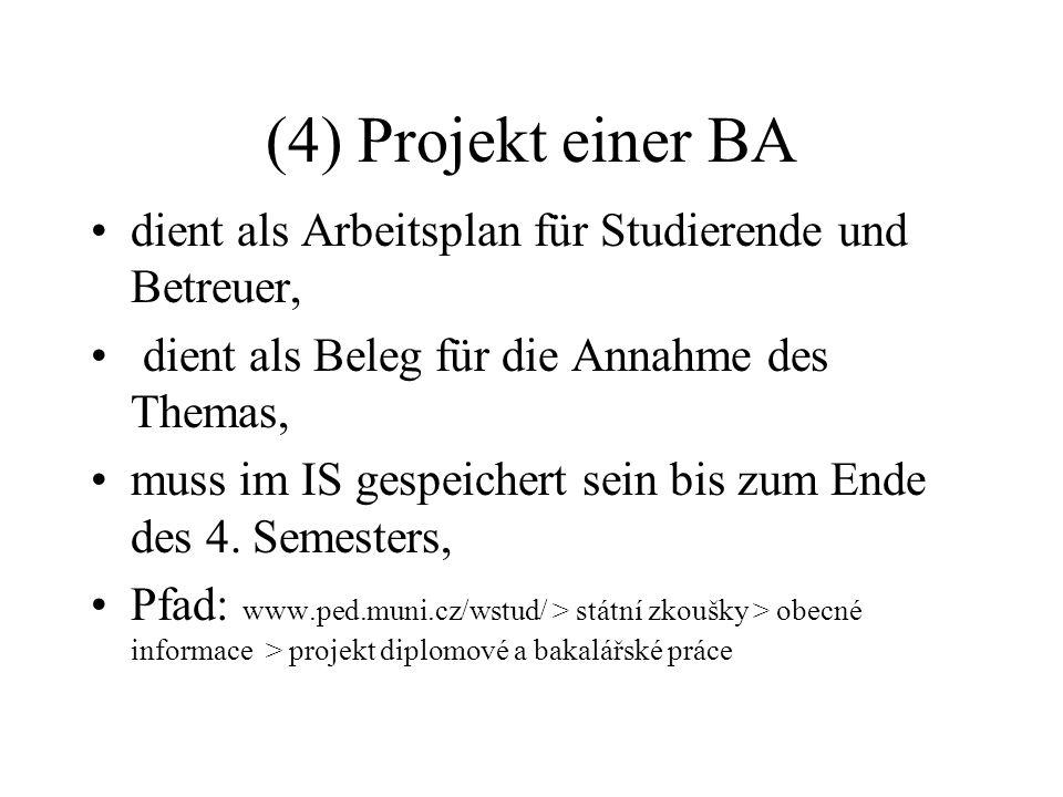 (4) Projekt einer BA dient als Arbeitsplan für Studierende und Betreuer, dient als Beleg für die Annahme des Themas, muss im IS gespeichert sein bis z