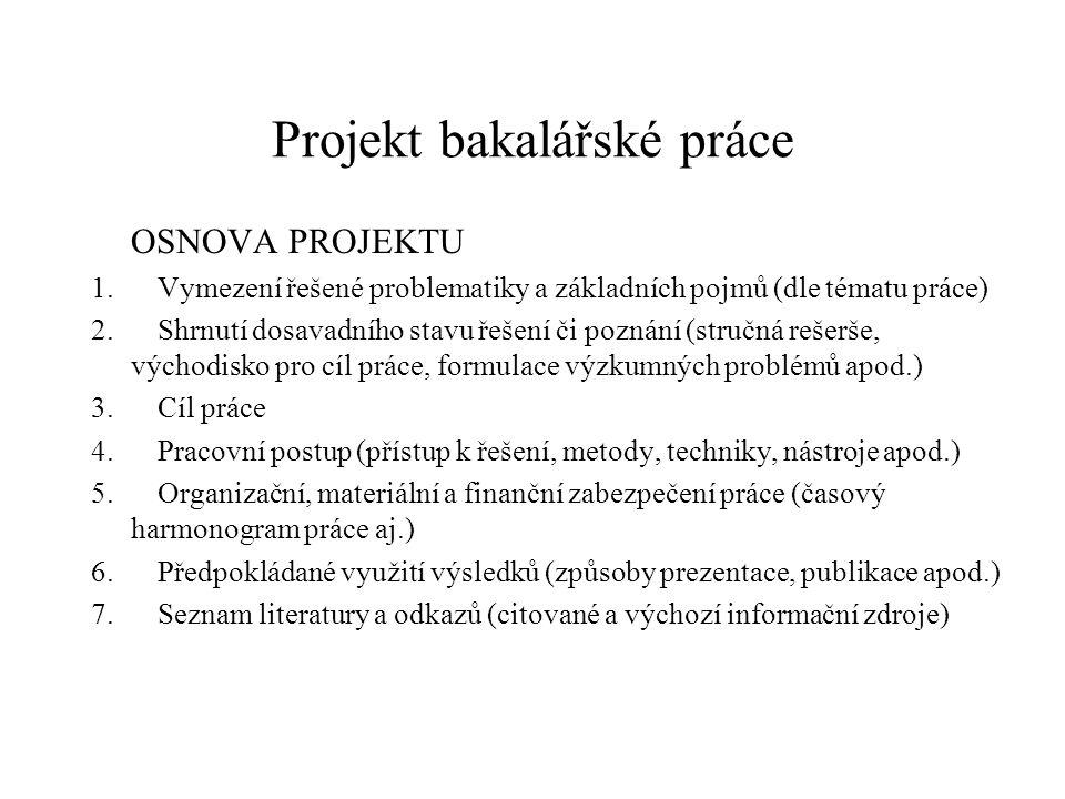 Projekt bakalářské práce OSNOVA PROJEKTU 1. Vymezení řešené problematiky a základních pojmů (dle tématu práce) 2. Shrnutí dosavadního stavu řešení či