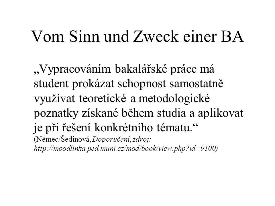 Vom Sinn und Zweck einer BA Vypracováním bakalářské práce má student prokázat schopnost samostatně využívat teoretické a metodologické poznatky získan