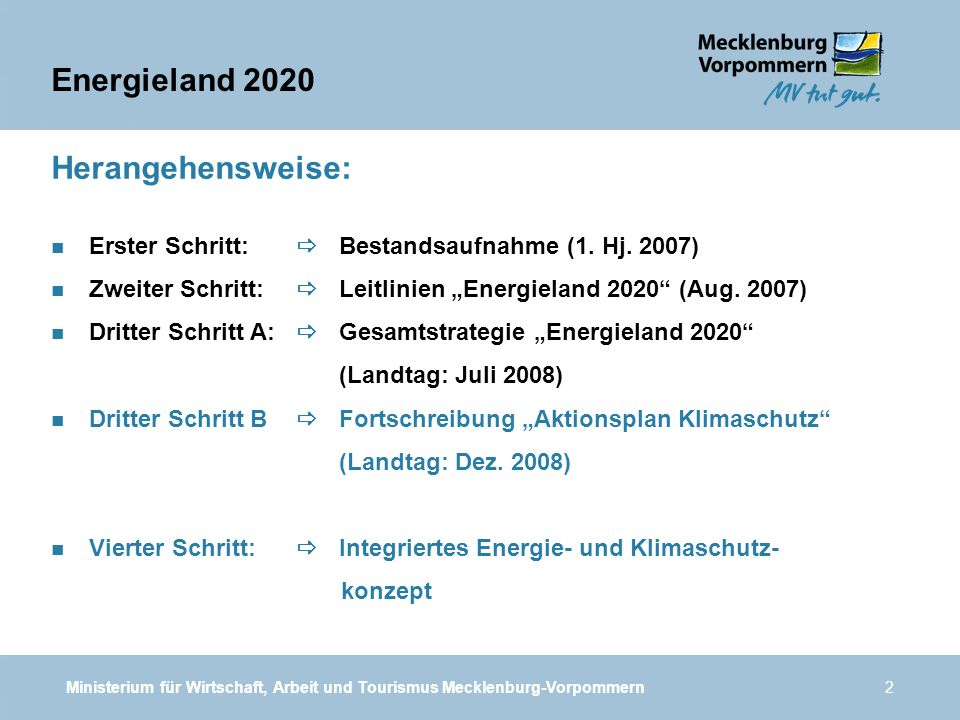 Ministerium für Wirtschaft, Arbeit und Tourismus Mecklenburg-Vorpommern2 Herangehensweise: n Erster Schritt: Bestandsaufnahme (1. Hj. 2007) n Zweiter