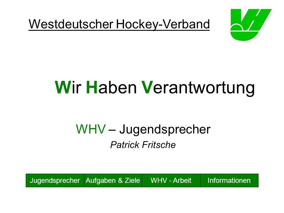 Wir Haben Verantwortung WHV – Jugendsprecher Patrick Fritsche Westdeutscher Hockey-Verband JugendsprecherAufgaben & ZieleWHV - ArbeitInformationen
